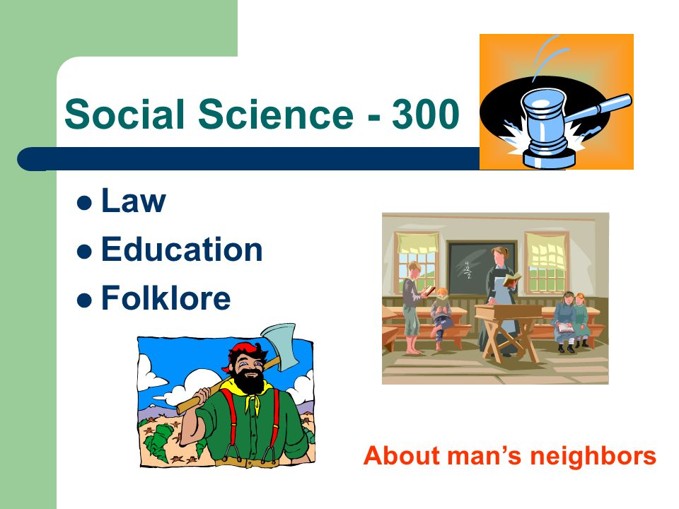 Social Science - 300 Law Education Folklore About man's neighbors