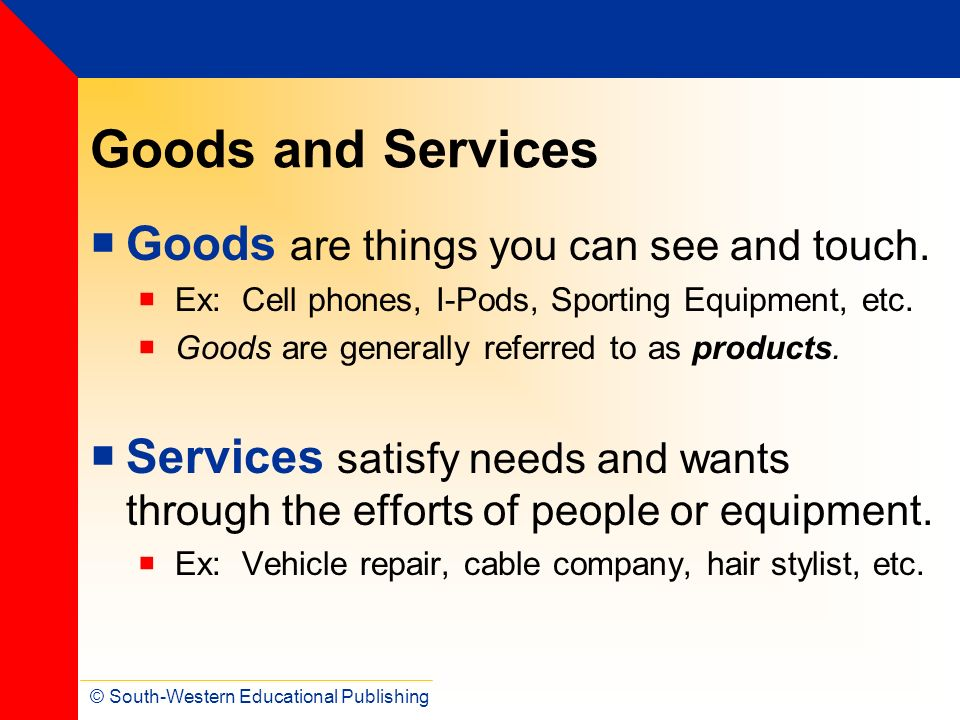 Goods and Services Goods are things you can see and touch.