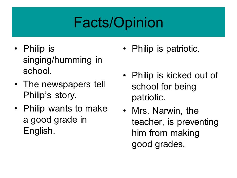 Facts/Opinion Philip is singing/humming in school.