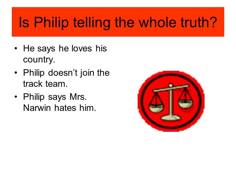 Is Philip telling the whole truth