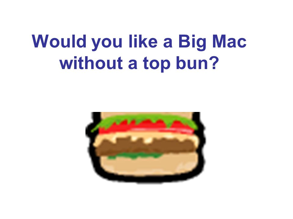 Would you like a Big Mac without a top bun