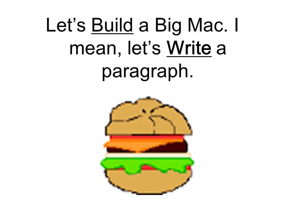 Let's Build a Big Mac. I mean, let's Write a paragraph.