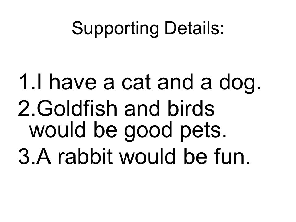 Goldfish and birds would be good pets. A rabbit would be fun.