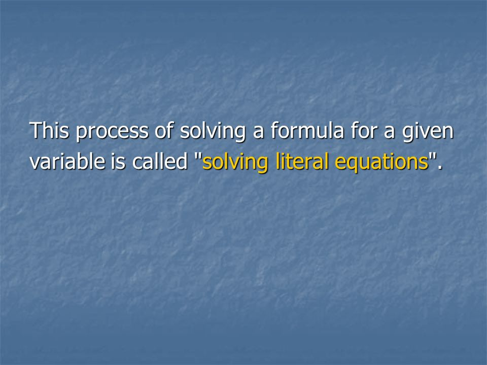 This process of solving a formula for a given