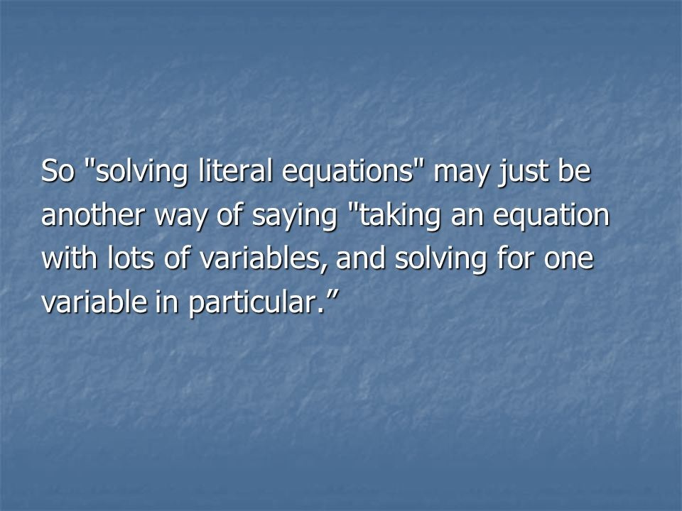 So solving literal equations may just be