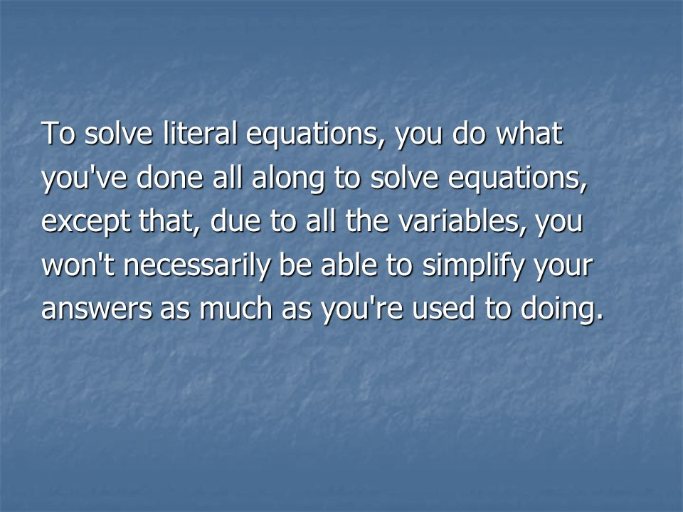 To solve literal equations, you do what