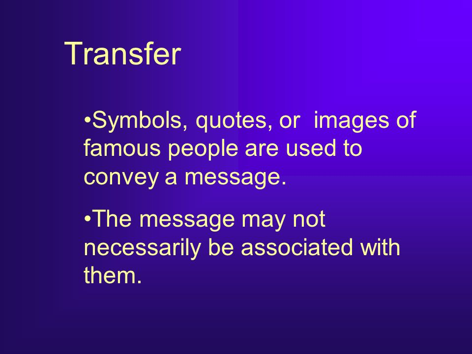 Transfer Symbols, quotes, or images of famous people are used to convey a message.