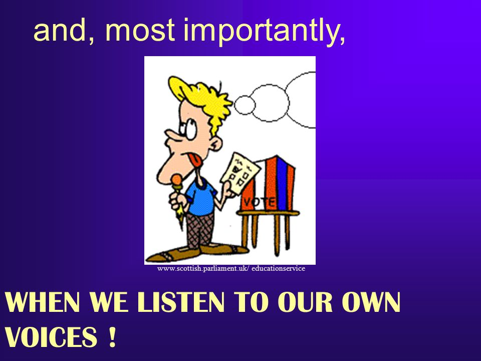 and, most importantly, WHEN WE LISTEN TO OUR OWN VOICES !