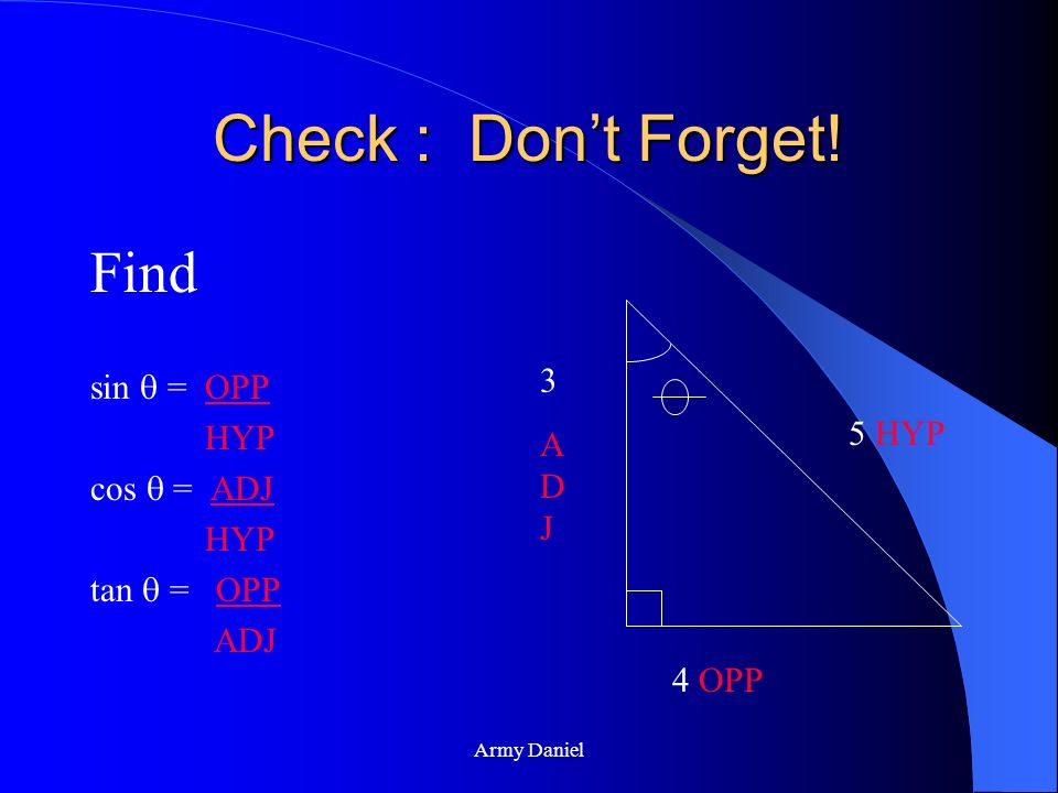 Check : Don't Forget! Find sin  = OPP HYP cos  = ADJ 3 ADJ