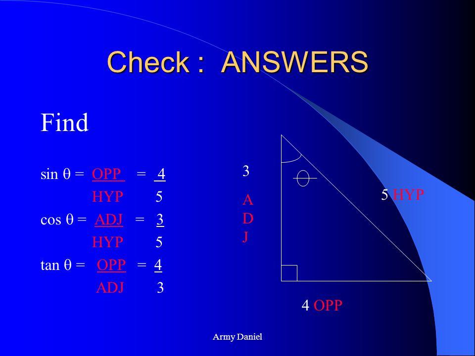 Check : ANSWERS Find sin  = OPP = 4 HYP 5 cos  = ADJ = 3 3 ADJ