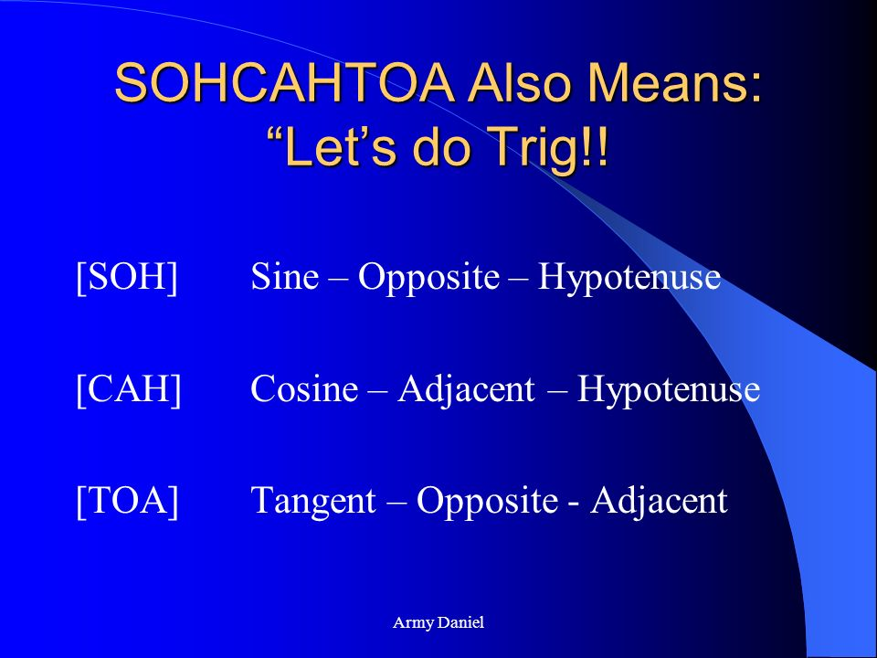 SOHCAHTOA Also Means: Let's do Trig!!