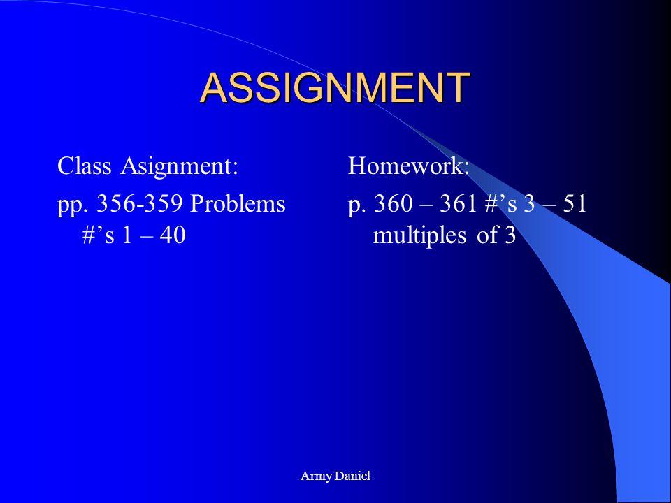 ASSIGNMENT Class Asignment: pp. 356-359 Problems #'s 1 – 40 Homework: