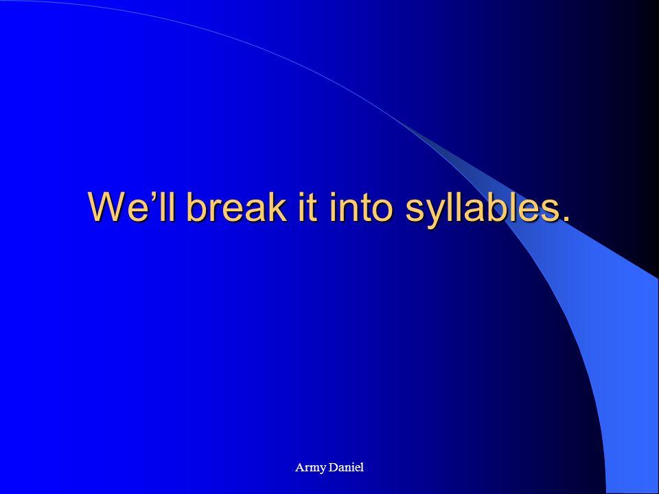 We'll break it into syllables.