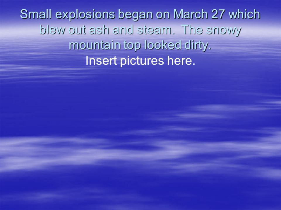 Small explosions began on March 27 which blew out ash and steam