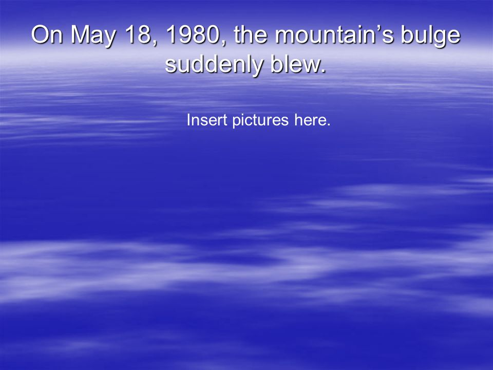 On May 18, 1980, the mountain's bulge suddenly blew.