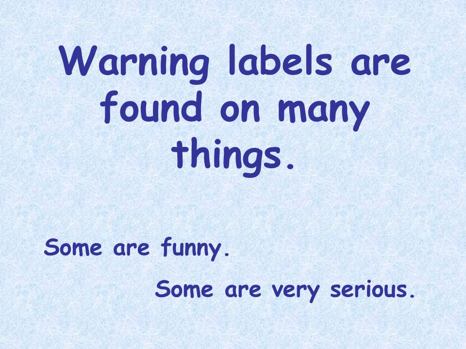 Warning labels are found on many things.