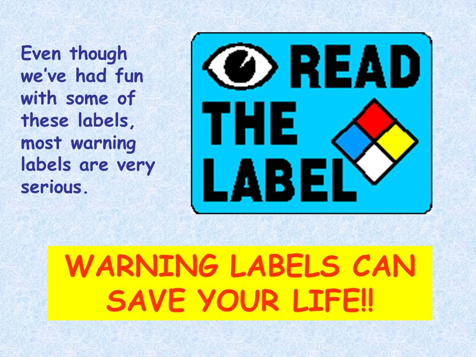 WARNING LABELS CAN SAVE YOUR LIFE!!