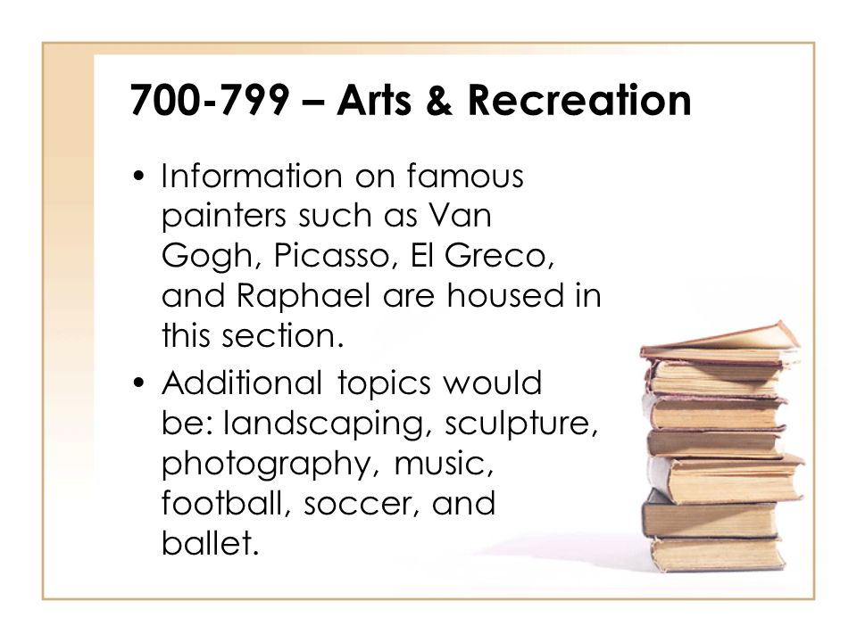 – Arts & Recreation Information on famous painters such as Van Gogh, Picasso, El Greco, and Raphael are housed in this section.
