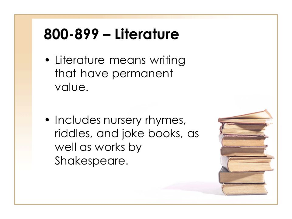 800-899 – Literature Literature means writing that have permanent value.