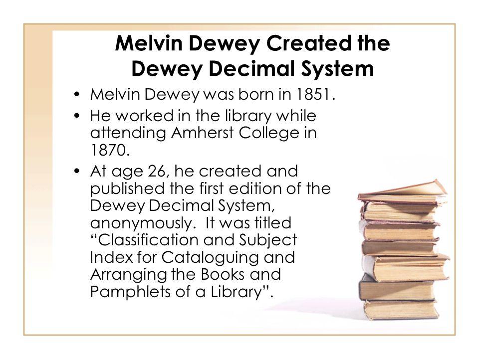 Melvin Dewey Created the Dewey Decimal System