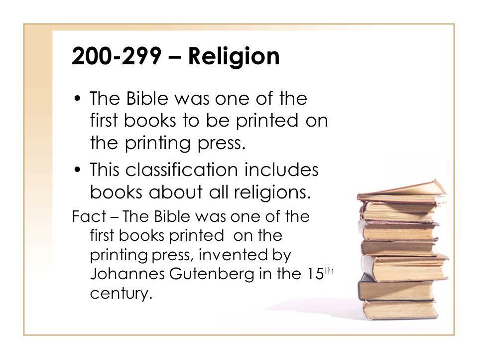 – Religion The Bible was one of the first books to be printed on the printing press.