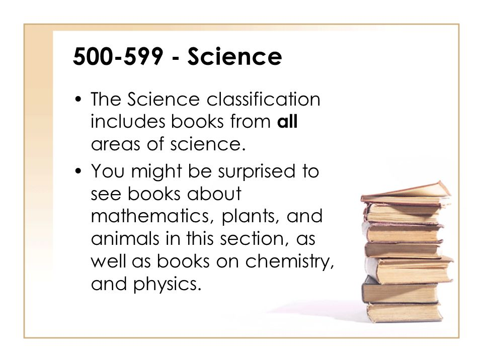 500-599 - Science The Science classification includes books from all areas of science.