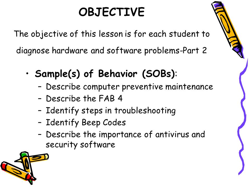 OBJECTIVE The objective of this lesson is for each student to diagnose hardware and software problems-Part 2