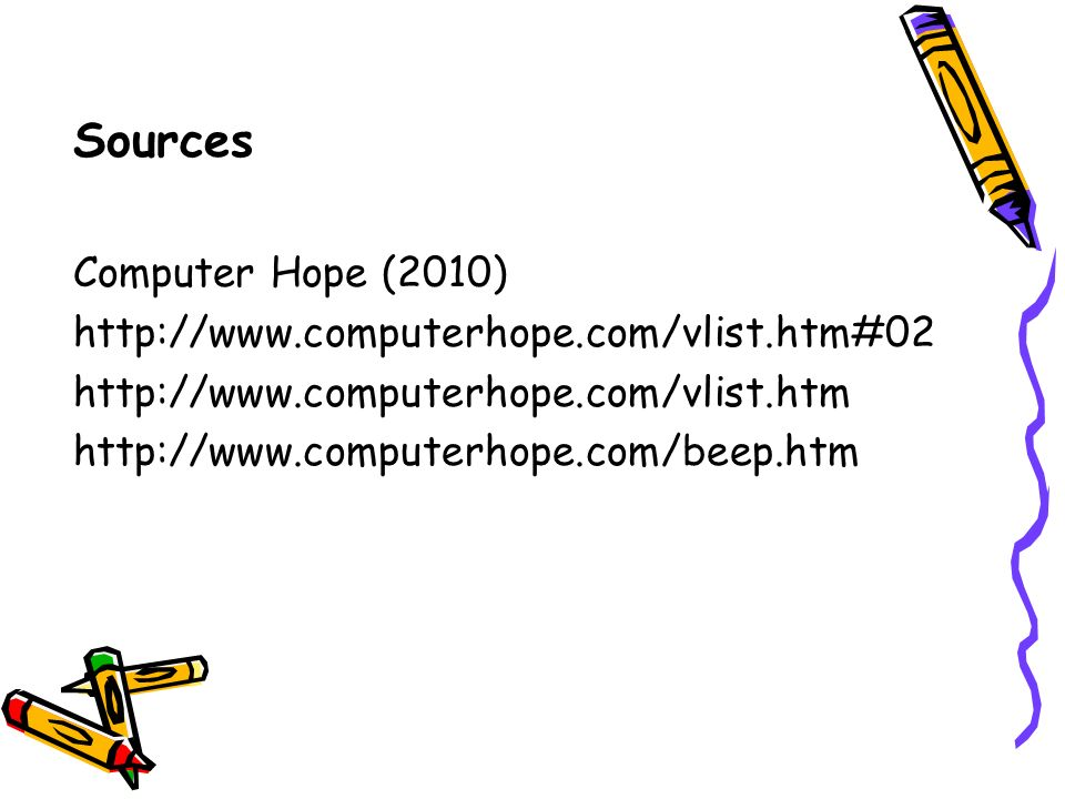 Sources Computer Hope (2010) http://www.computerhope.com/vlist.htm#02
