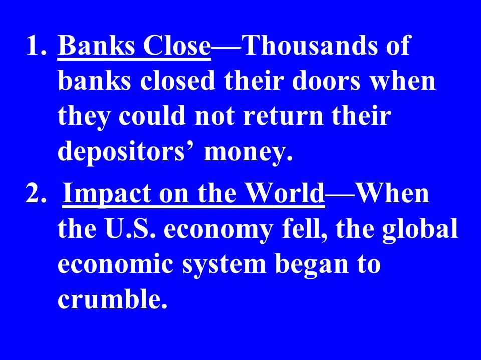 Banks Close—Thousands of banks closed their doors when they could not return their depositors' money.