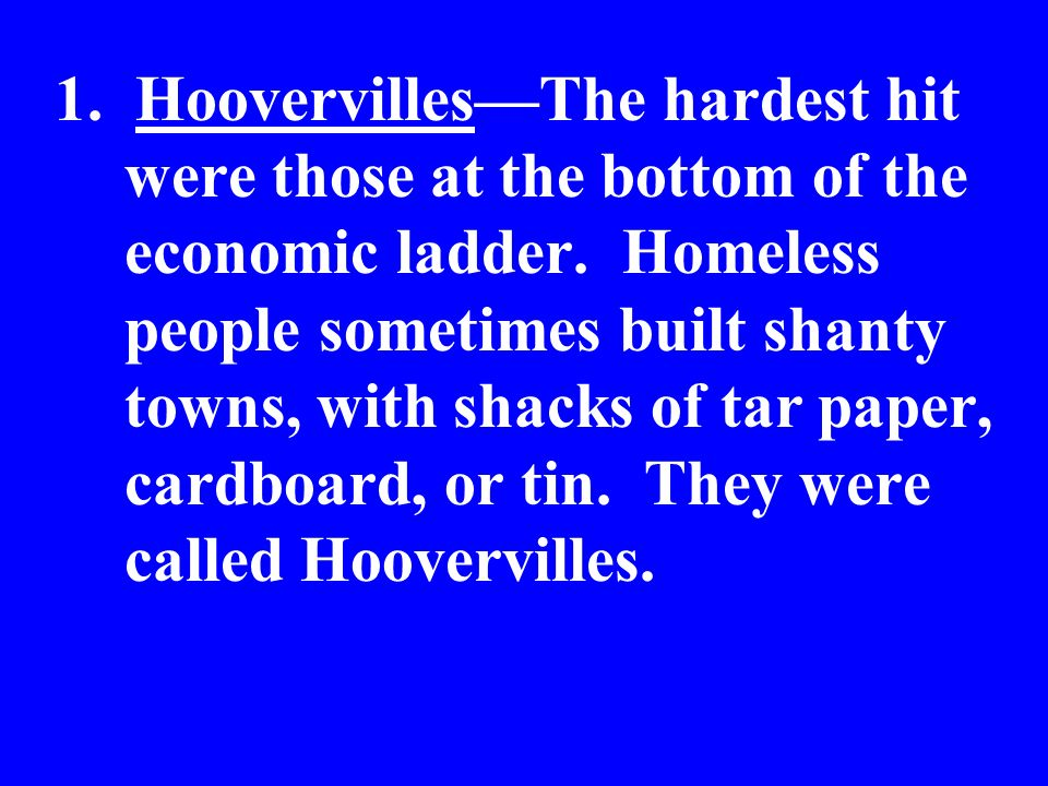 1. Hoovervilles—The hardest hit were those at the bottom of the economic ladder.