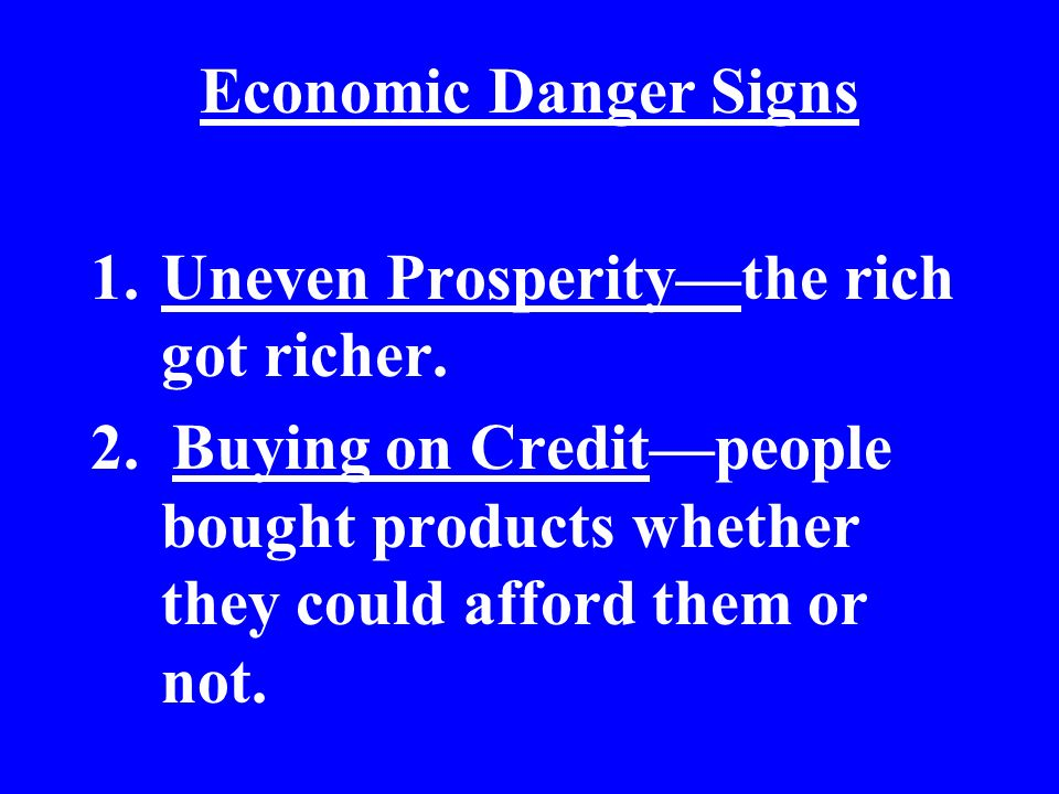 Economic Danger Signs Uneven Prosperity—the rich got richer.