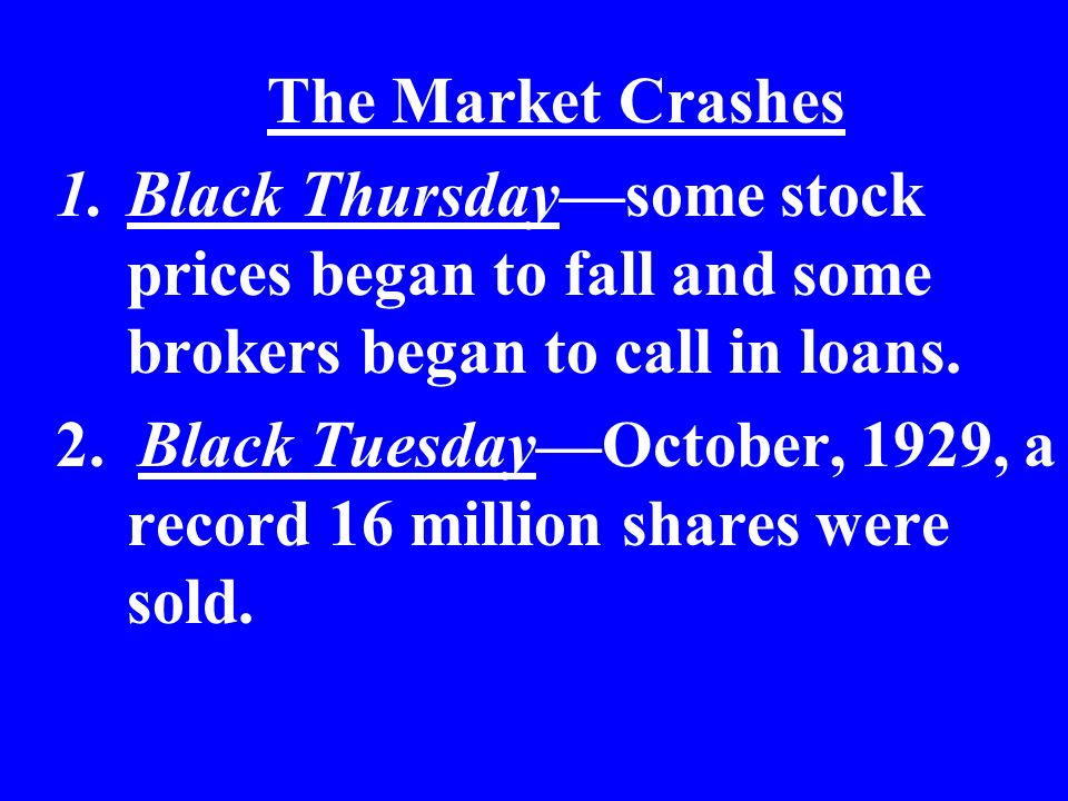 The Market Crashes Black Thursday—some stock prices began to fall and some brokers began to call in loans.