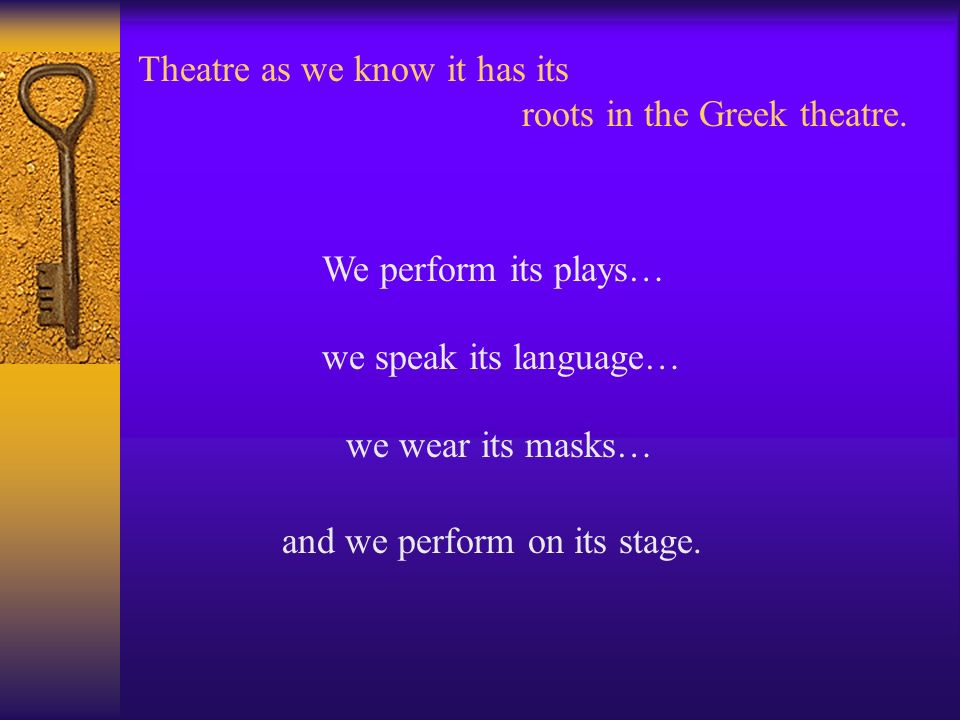 Theatre as we know it has its