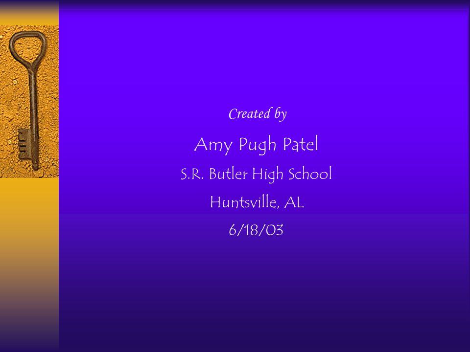 Amy Pugh Patel Created by S.R. Butler High School Huntsville, AL