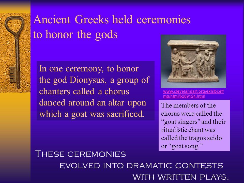 Ancient Greeks held ceremonies to honor the gods