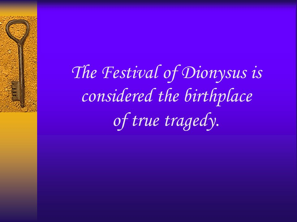 The Festival of Dionysus is considered the birthplace