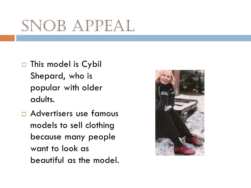 Snob Appeal This model is Cybil Shepard, who is popular with older adults.