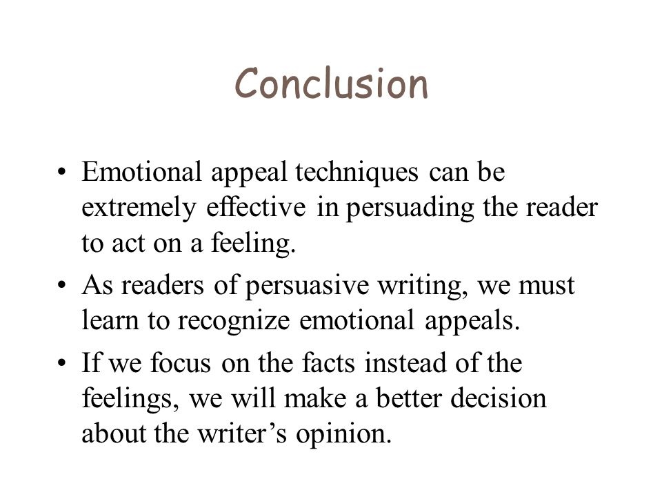 Conclusion Emotional appeal techniques can be extremely effective in persuading the reader to act on a feeling.