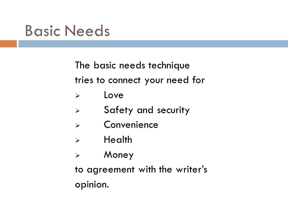 Basic Needs The basic needs technique tries to connect your need for
