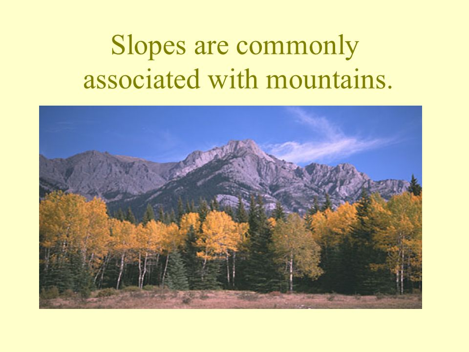 Slopes are commonly associated with mountains.