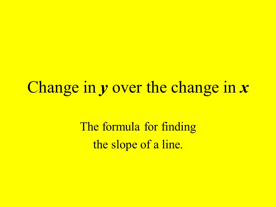 Change in y over the change in x