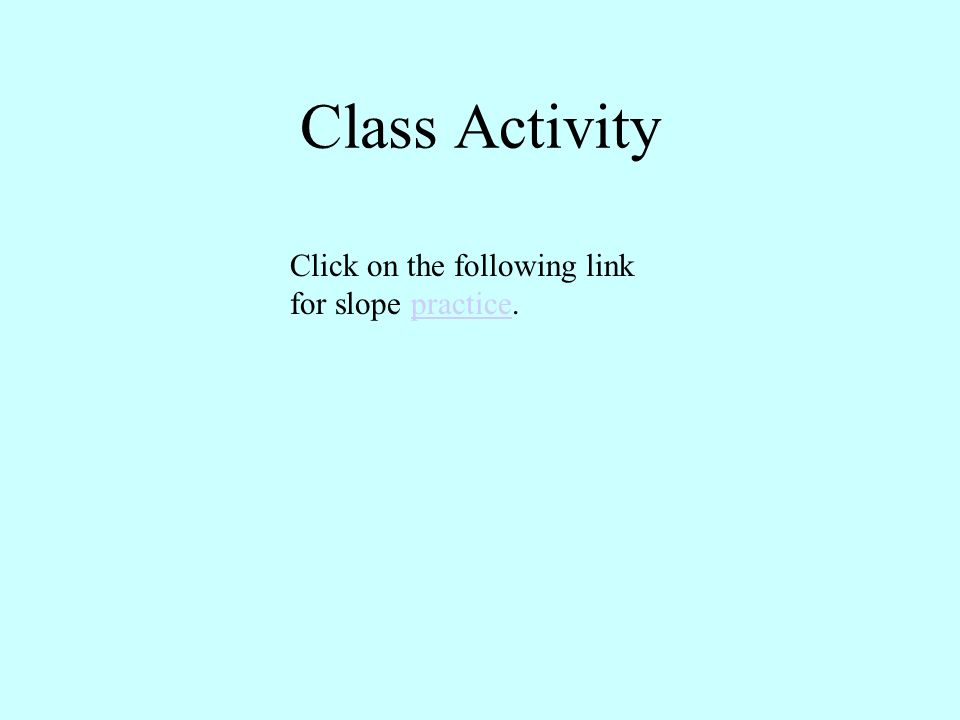 Class Activity Click on the following link for slope practice.