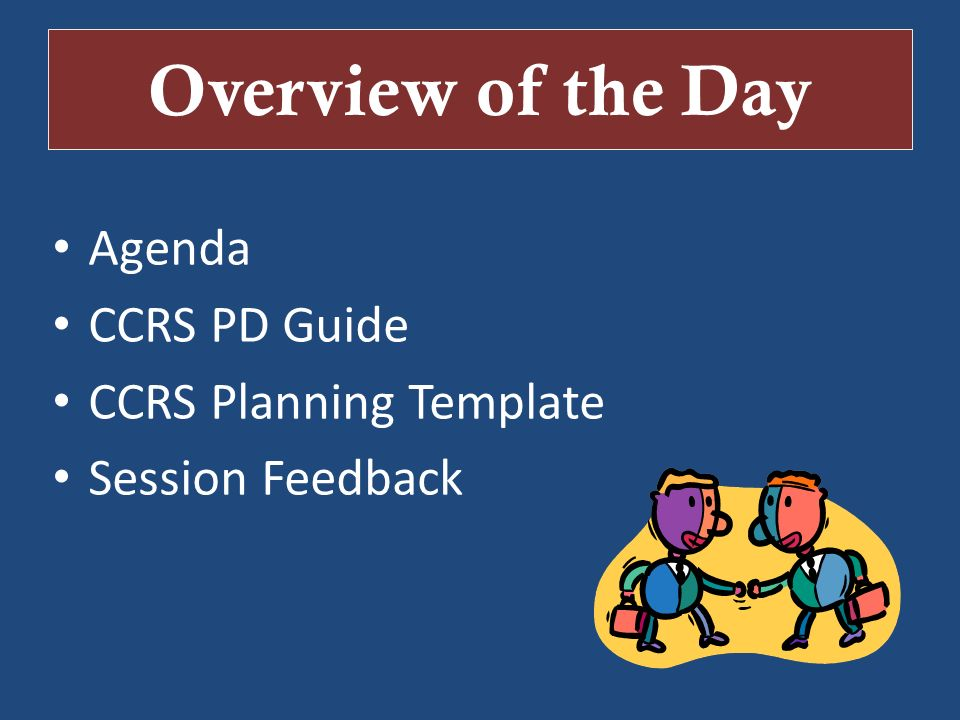 Overview of the Day Agenda CCRS PD Guide CCRS Planning Template