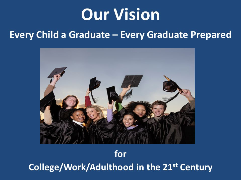 Our Vision Every Child a Graduate – Every Graduate Prepared for