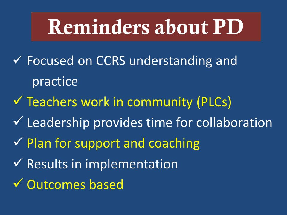 Reminders about PD practice Teachers work in community (PLCs)