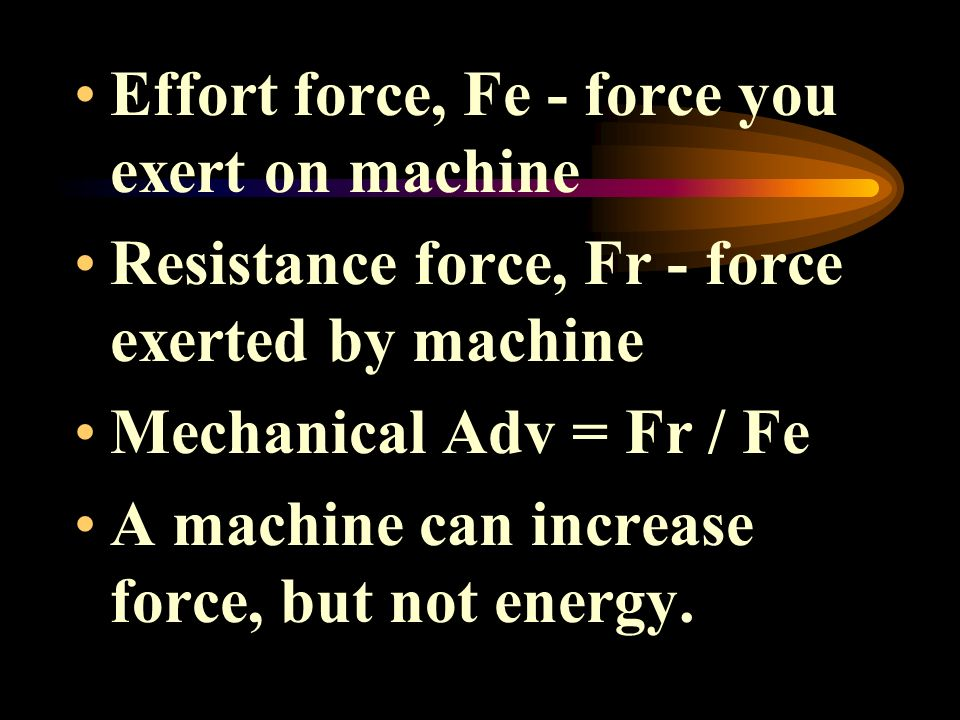 Effort force, Fe - force you exert on machine