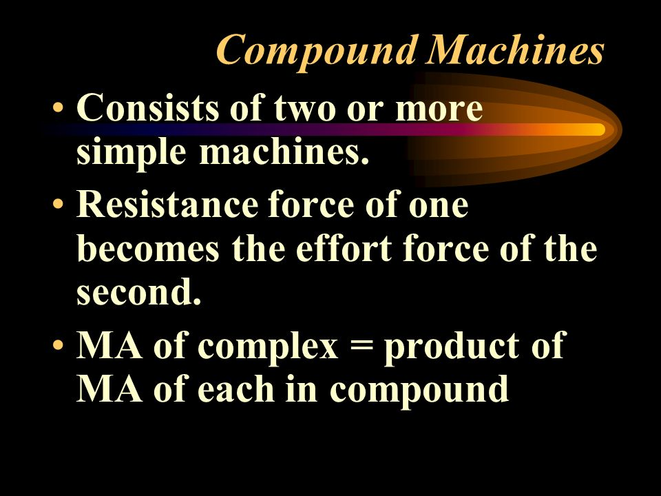 Compound Machines Consists of two or more simple machines.