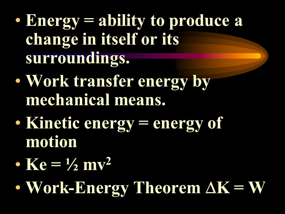 Energy = ability to produce a change in itself or its surroundings.
