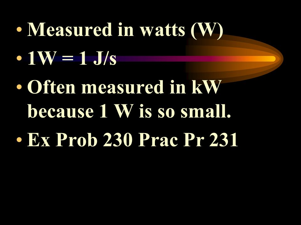 Measured in watts (W) 1W = 1 J/s. Often measured in kW because 1 W is so small.