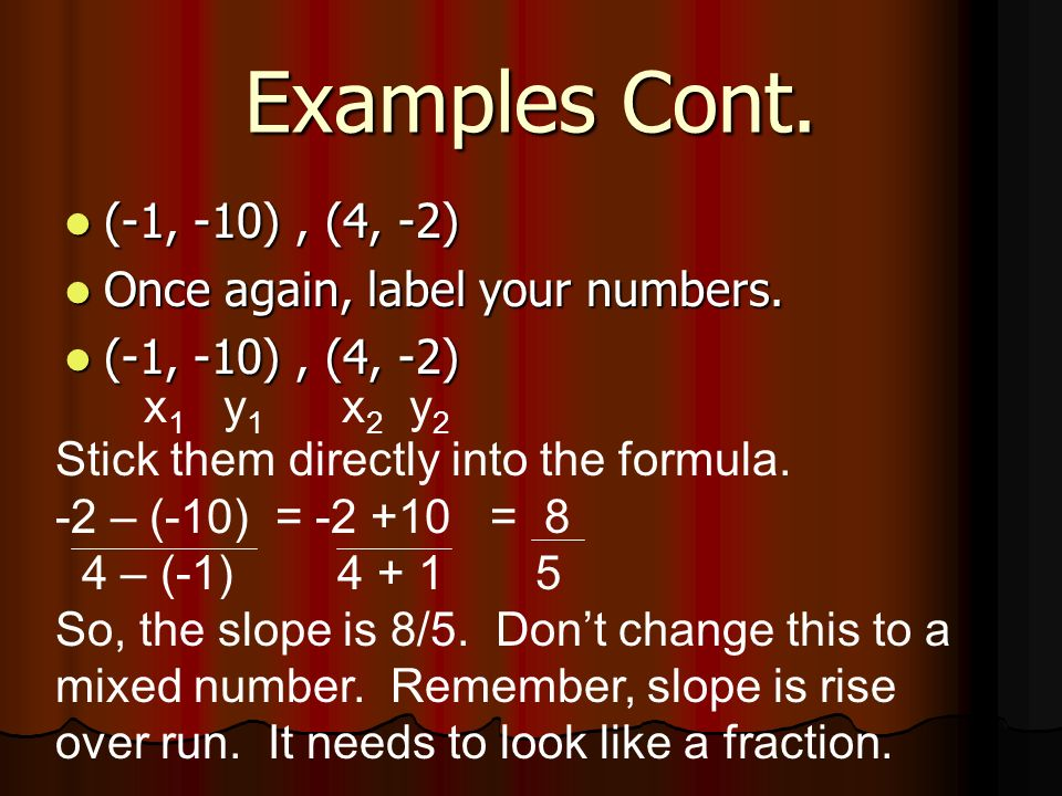 Examples Cont. (-1, -10) , (4, -2) Once again, label your numbers. x1